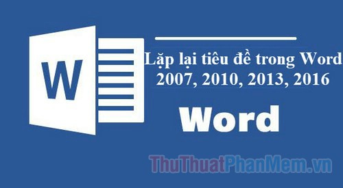 lap lai tieu de trong word huong dan cach lap lai tieu de trong word 2007 2010 2013 2016