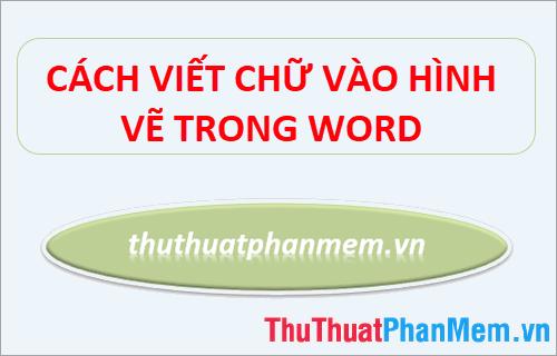 cach viet chu vao hinh ve trong word